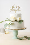 Be My Forever- Cake Topper