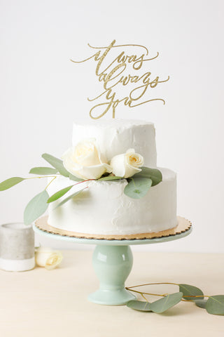 It Was Always You- Cake Topper