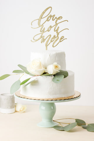 Love You More- Cake Topper