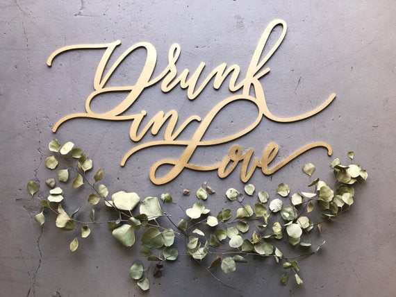 Drunk in Love- Large Wedding Sign