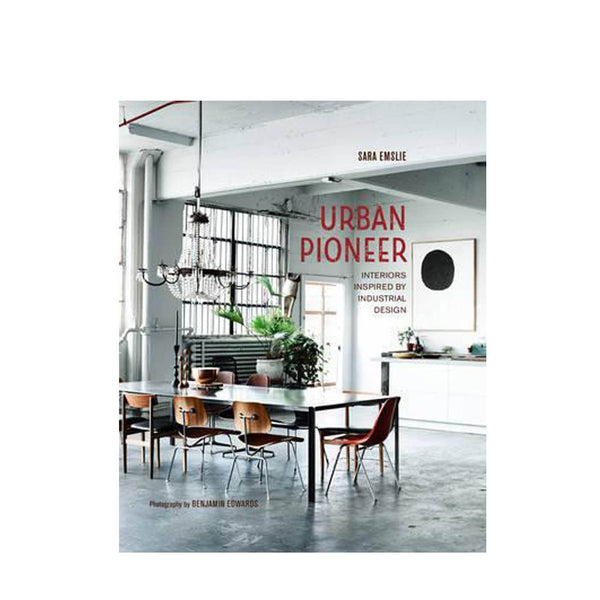 Urban Pioneer : Interiors Inspired by Industrial Design