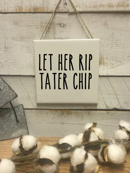 Let Her Rip Tater Chip Sign-Gas Monkey-Richard Rawlings-Gift for Dad-Gift for Him-Gift for Hubby