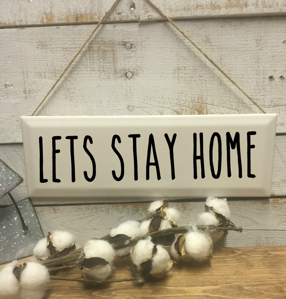 Let's Stay Home Sign-Home Sweet Home-House Warming Gift-Family Quote