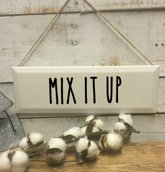 Mix it Up Sign-Kitchen Sign-Kitchen Decor-House Warming Gift-Mini Sign-Kitchen Gift