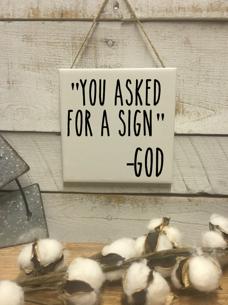 You Asked For A Sign-God-Christian Plaque-Church-Pray-Quote-Bible Verse-Rae Dunn Inspired-Rae Dunn
