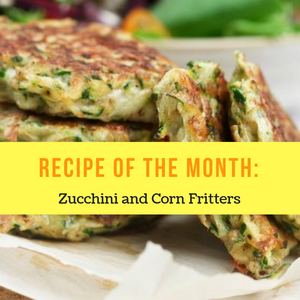 Recipe of the Month - Zucchini and Corn Fritters