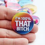 "I'm 100% That Bitch Pinback Button - 1.5"" & Various Colors"