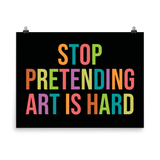 STOP PRETENDING ART IS HARD print