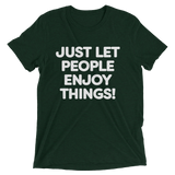 Just Let People Enjoy Things T-shirt