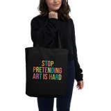STOP PRETENDING ART IS HARD colorful Eco Tote Bag