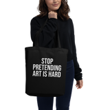 STOP PRETENDING ART IS HARD Eco Tote Bag