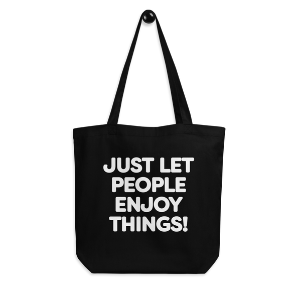 JUST LET PEOPLE ENJOY THINGS! Eco Tote Bag