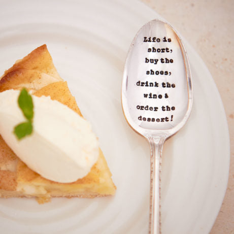 Silver plated vintage dessert spoon hand stamped with 'Life Is Short, Buy The Shoes, Drink The Wine & Order The Dessert'