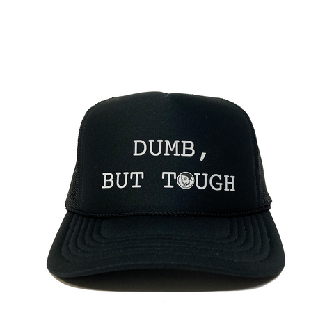 DUMB, BUT TOUGH TRUCKER HAT
