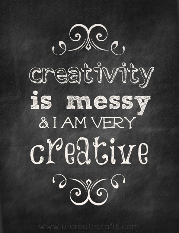 Creativity is messy - Quote