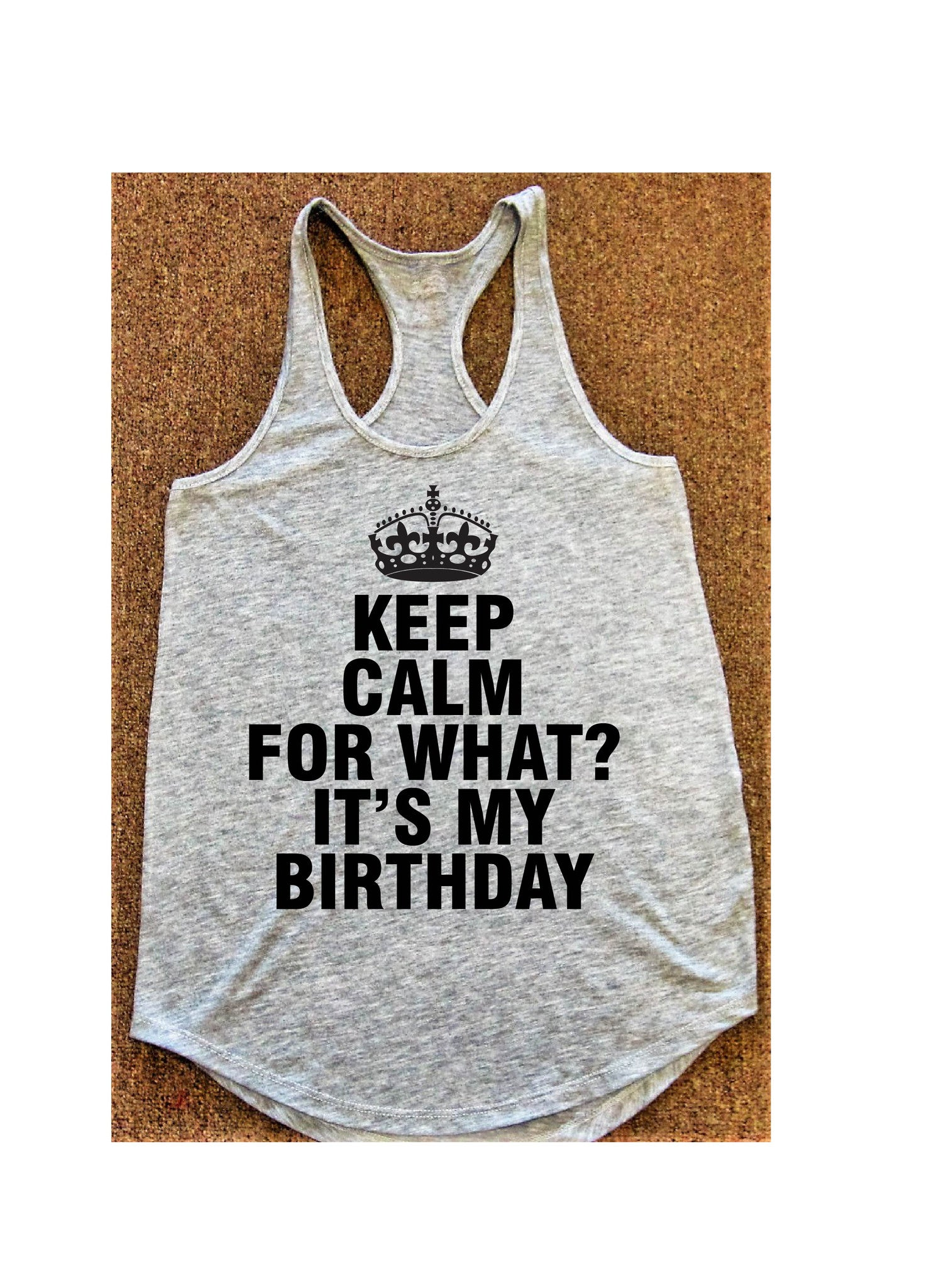 Keep Calm for What? It's My Birthday Tank Top for Women
