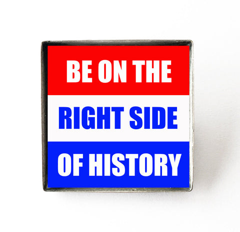 Be on the Right Side of History - Political Protest Pin Badge - Hollee