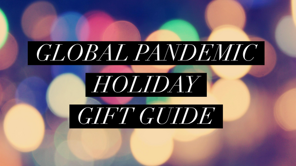 Global Pandemic Holiday Gift Guide