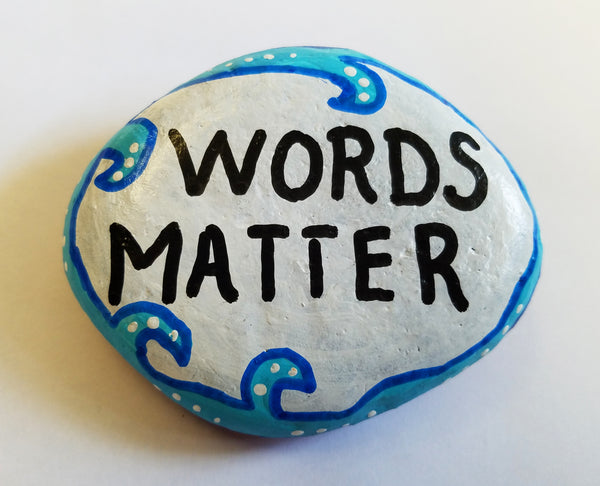 Words Matter Painted Rock
