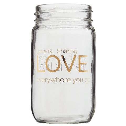 Love is...Sharing Love Everywhere You Go. Gold Print Mason Jar