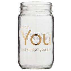 Love is you and all that you are. Gold Print Mason Jar