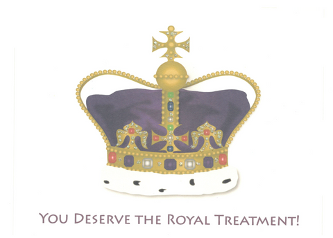 """You Deserve The Royal Treatment!"" Note Card"