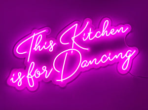 This Kitchen is for Dancing Neon Sign