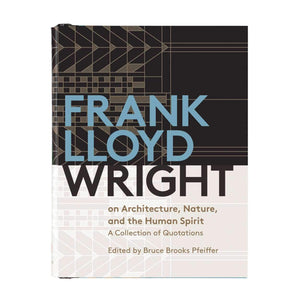 Frank Lloyd Wright On Architecture, Nature, And The Human Spirit Book Of Quotes Book of Quotes Galison