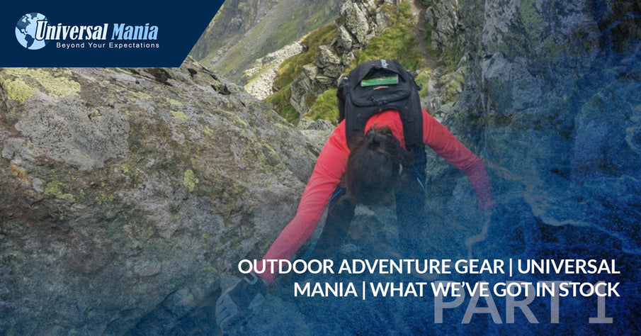 Outdoor Adventure Gear | Universal Mania | What We've Got In Stock, Part One