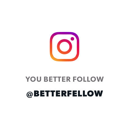 Follow @betterfellow on Instagram