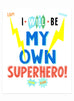 """I Will Be My Own Superhero"" 8x10 Art Print"