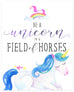 """Be a Unicorn in a Field of Horses"" 8x10 Art Print"