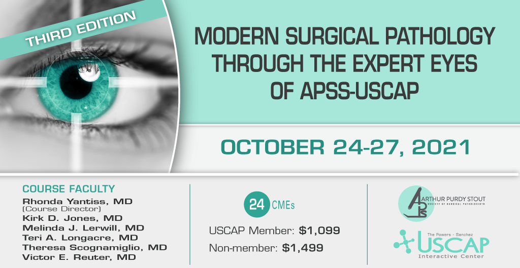 2021, October 24-27: Third Edition, Modern Surgical Pathology Through the Expert Eyes of APSS-USCAP