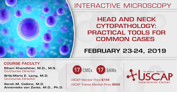 2019, Feb. 23-24: Head and Neck Cytopathology: Practical Tools for Common Cases
