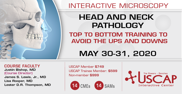 2020, May 30-31: Head and Neck Pathology Top to Bottom Training to Avoid the Ups and Downs