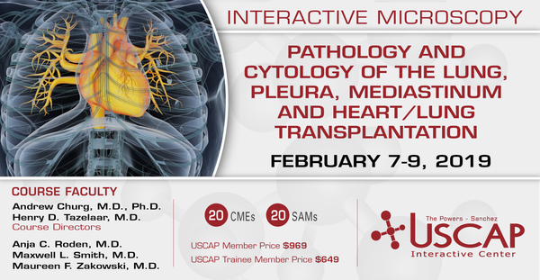 2019, Feb. 7-9: Pathology and Cytology of the Lung, Pleura, Mediastinum and Heart/Lung Transplantation