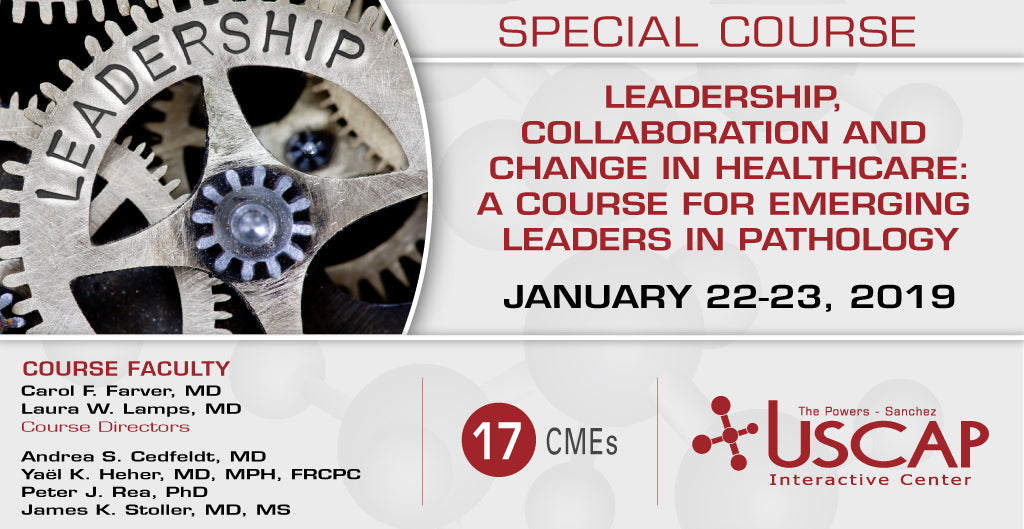 2019, Jan. 22-23: Leadership, Collaboration and Change in Healthcare: A Course for Emerging Leaders in Pathology