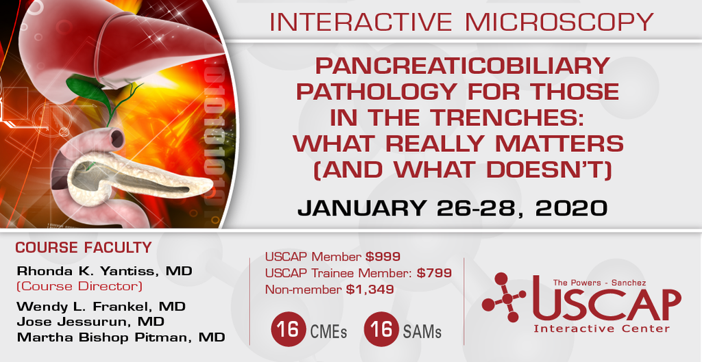 2020, January 26-28: Pancreaticobiliary Pathology for Those in the Trenches: What Really Matters (and What Doesn't)