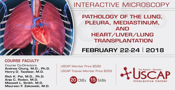 Feb. 22-24, 2018: Pathology of the Lung, Pleura, Mediastinum, and Heart/Liver/Lung Transplantation