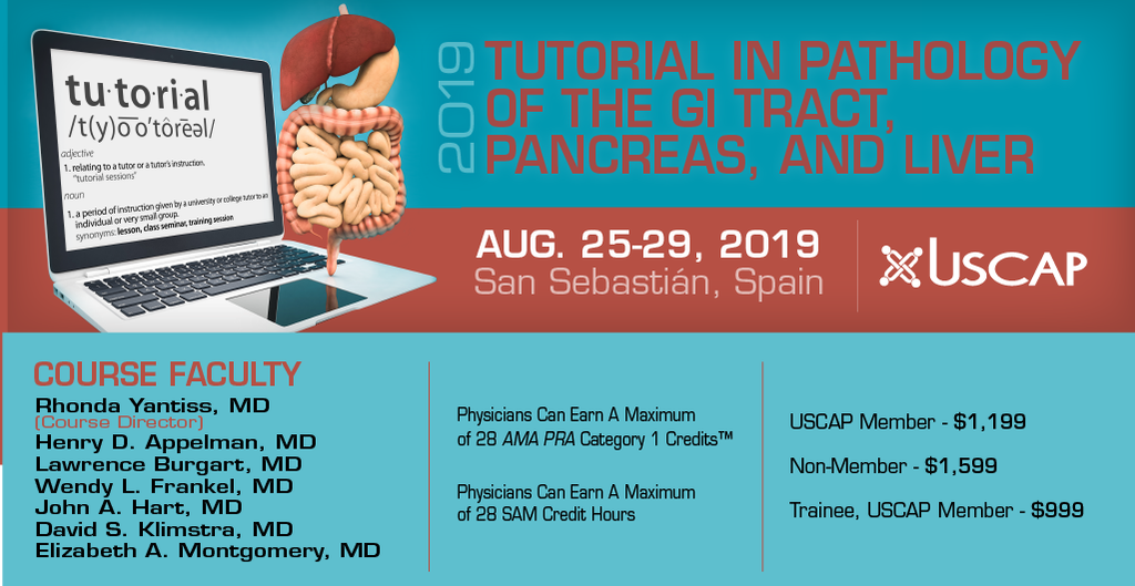 2019, August 25-29: USCAP - Tutorial in Pathology of the GI Tract, Pancreas  and Liver - Non-Member Practicing Pathologist - $1,599