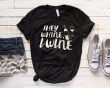 They Whine I Wine Tee/Tank