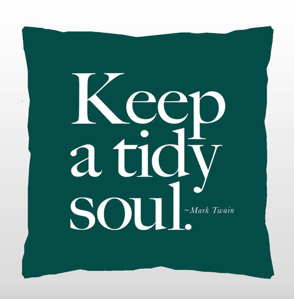 """Keep a tidy soul."" - Quotes for Life"
