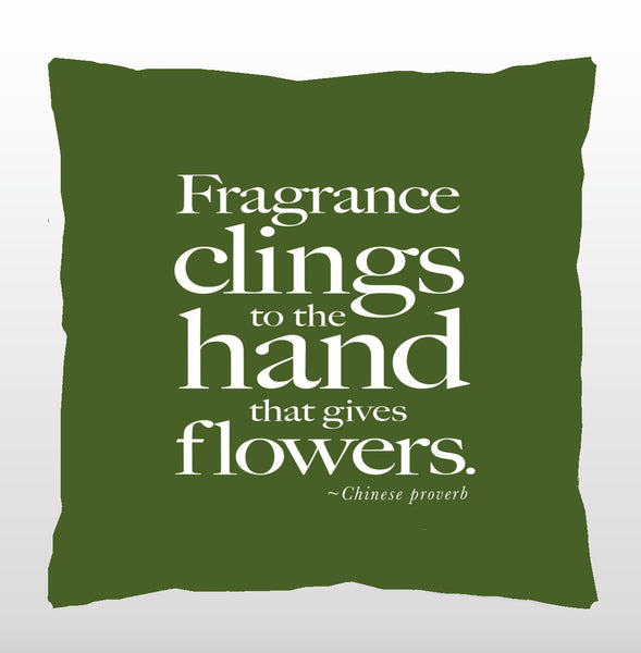 """Fragrance clings to the hand that gives flowers."""