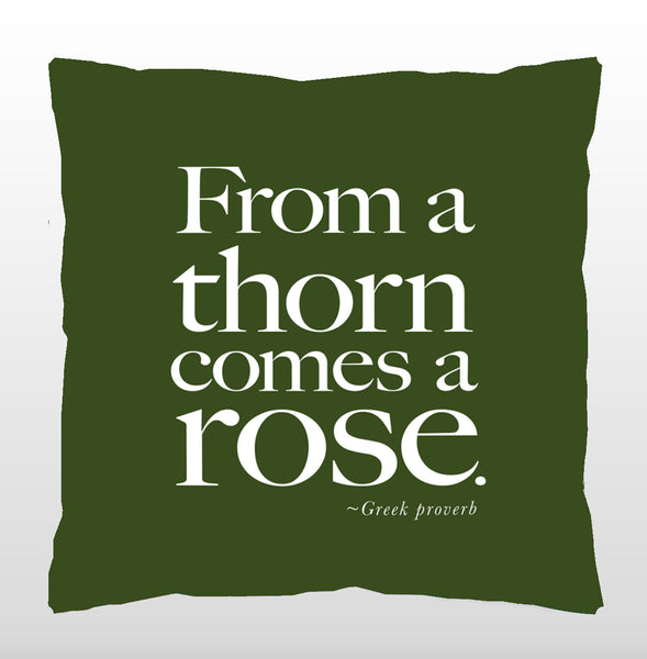 """From a thorn comes a rose."" - Quotes for Life"