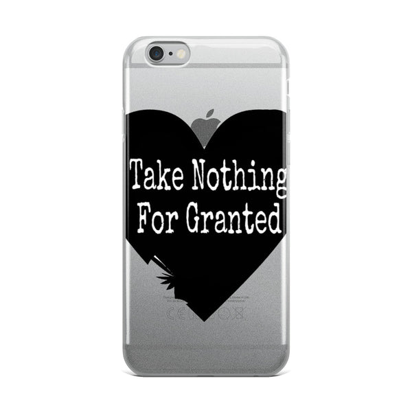 Take Nothing For Granted iPhone Case