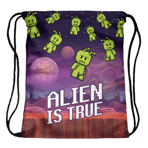 Alien is True Draw String Bag
