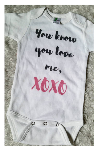 You know you love me xoxo onesie READY TO SHIP!
