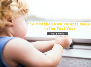 10 Mistakes New Parents Make in the First Year