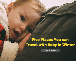Five Places You can Travel with Baby in Winter