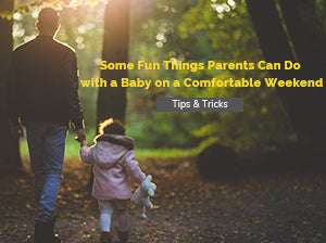 Some Fun Things Parents Can Do with a Baby on a Comfortable Weekend